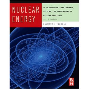 Nuclear Energy, Sixth Edition: An Introduction to the Concepts, Systems, and Applications of Nuclear Processes free download
