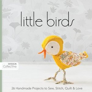 Little Birds: 26 Handmade Projects to Sew, Stitch, Quilt Love free download