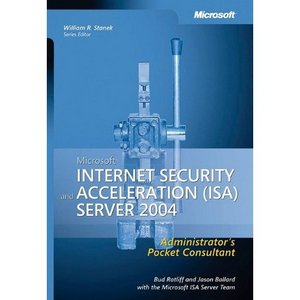 Microsoft Internet Security and Acceleration (ISA) Server 2004 Administrator's Pocket Consultant free download