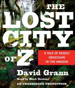The Lost City of Z: A Tale of Deadly Obsession in the Amazon free download