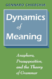Dynamics of Meaning: Anaphora, Presupposition, and the Theory of Grammar free download