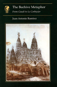 The Beehive Metaphor : From Gaudi to Le Corbusier free download