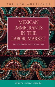 Maria Luisa Amado - Mexican Immigrants in the Labor Market: The Strength of Strong Ties free download