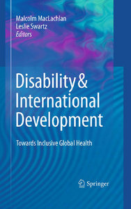 Malcolm MacLachlan, Leslie Swartz - Disability International Development: Towards Inclusive Global Health free download