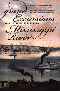 Curtis C. Roseman, Elizabeth Mercer Roseman - Grand Excursions on the Upper Mississippi River free download