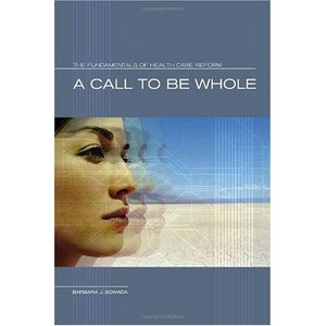 A Call to Be Whole: The Fundamentals of Health Care Reform free download