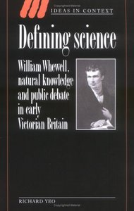 Defining Science: William Whewell, Natural Knowledge and Public Debate in Early Victorian Britain free download