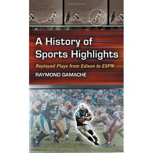 A History of Sports Highlights: Replayed Plays from Edison to ESPN free download