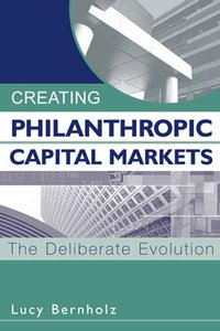 Creating Philanthropic Capital Markets: The Deliberate Evolution free download