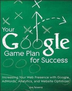 Your Google Game Plan for Success: Increasing Your Web Presence with Google AdWords, Analytics and Website Optimizer free download