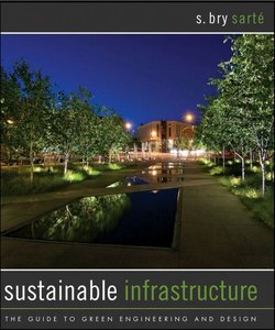 Sustainable Infrastructure: The Guide to Green Engineering and Design free download