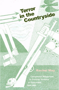 Rachel A. May - Terror In Countryside: Campesino Responses to Political Violence in Guatemala, 1954-1985 free download