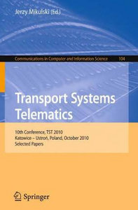 Transport Systems Telematics: 10th Conference, TST 2010, Katowice - Ustron, Poland, October 20-23, 2010. Selected Papers free download