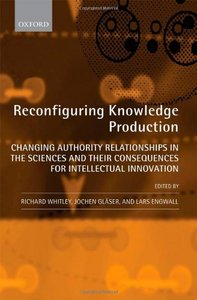 Reconfiguring Knowledge Production: Changing Authority Relationships in the Sciences and their Consequences free download