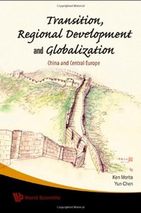 Transition, Regional Development And Globalization: China and Central Europe free download