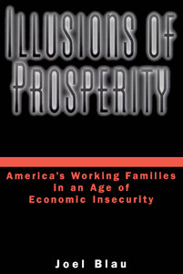 Joel Blau - Illusions of Prosperity: America's Working Families in an Age of Economic Insecurity free download