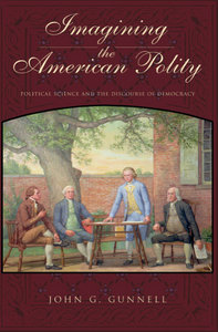 John G. Gunnell - Imagining the American Polity: Political Science and the Discourse of Democracy free download