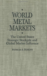 World Metal Markets: The United States Strategic Stockpile and Global Market Influence free download