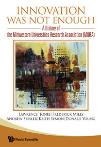Innovation Was Not Enough: A History of the Midwestern Universities Research Association (Mura) free download