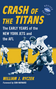 Crash of the Titans: The Early Years of the New York Jets and the AFL, rev. ed. free download