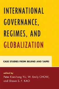 International Governance, Regimes, and Globalization: Case Studies from Beijing and Taipei free download