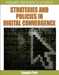 Strategies and Policies in Digital Convergence (Premier Reference Series) Sangin Park