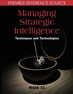 Managing Strategic Intelligence: Techniques and Technologies (Premier Reference) free download