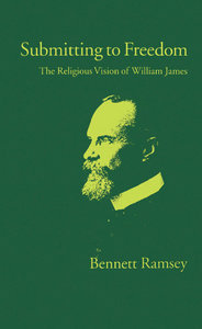 Bennett Ramsey - Submitting to Freedom: The Religious Vision of William James free download