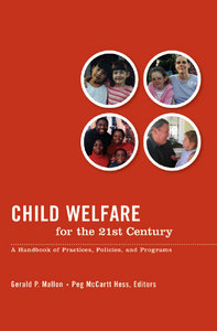 Gerald P. Mallon, Peg McCartt Hess - Child Welfare for the 21st Century: A Handbook of Practices, Policies, Programs free download