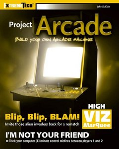 Project Arcade: Build Your Own Arcade Machine (Includes CD-ROM) free download