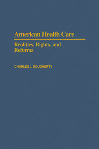 Charles J. Dougherty - American Health Care: Realities, Rights, and Reforms free download
