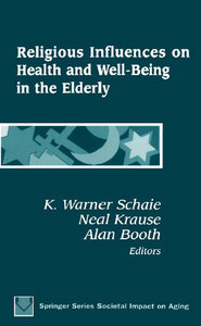 K. Warner Schaie, Neal Krause, Alan Booth - Religious Influences on Health and Well-Being in the Elderly free download