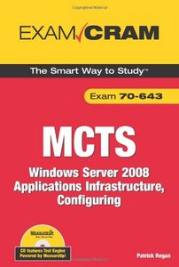 MCTS 70-643 Exam Cram: Windows Server 2008 Applications Infrastructure, Configuring free download