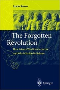 The Forgotten Revolution: How Science Was Born in 300 BC and Why it Had to Be Reborn free download