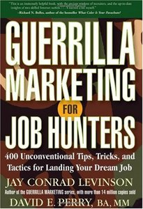 Guerrilla Marketing for Job Hunters: 400 Unconventional Tips, Tricks, and Tactics for Landing Your Dream Job free download