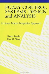 Fuzzy Control Systems Design and Analysis: A Linear Matrix Inequality Approach free download