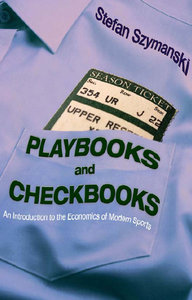 Stefan Szymanski - Playbooks and Checkbooks: An Introduction to the Economics of Modern Sports free download