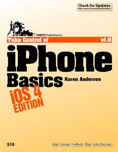 Take Control of iPhone Basics, iOS 4 Edition free download