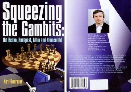 Squeezing the Gambits: the Benko, Budapest, Albin and Blumenfeld ?by Kiril Georgiev (2010) free download