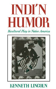 Kenneth Lincoln - Indi'n Humor: Bicultural Play in Native America free download