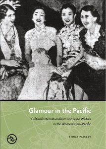 Fiona Paisley - Glamour in the Pacific: Cultural Internationalism and Race Politics in the Women's Pan-Pacific free download