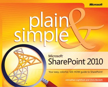 Microsoft SharePoint 2010 Plainamp; Simple: Learn the simplest ways to get things done with Microsoft SharePoint 2010 free download