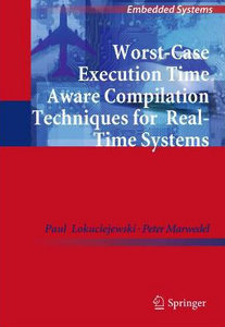 Worst-Case Execution Time Aware Compilation Techniques for Real-Time Systems (Embedded Systems) free download