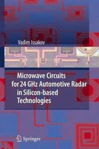 Vadim Issakov Microwave Circuits for 24 GHz Automotive Radar in Silicon-based Technologies free download