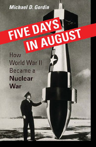 Michael D. Gordin - Five Days in August: How World War II Became a Nuclear War download dree