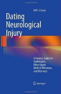 Dating Neurological Injury: A Forensic Guide for Radiologists, Other Expert Medical Witnesses, and Attorneys free download