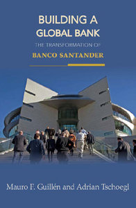 Mauro F. Guillen, Adrian Tschoegl - Building a Global Bank: The Transformation of Banco Santander free download