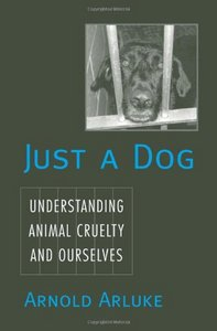 Just a Dog: Understanding Animal Cruelty and Ourselves (Animals, Culture, and Society) free download