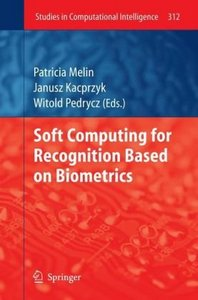 Soft Computing for Recognition based on Biometrics (Studies in Computational Intelligence) free download