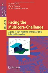 Facing the Multicore-Challenge: Aspects of New Paradigms and Technologies in Parallel Computing free download